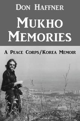 Mukho Memories: A Peace Corps/Korea Memoir (Paperback)
