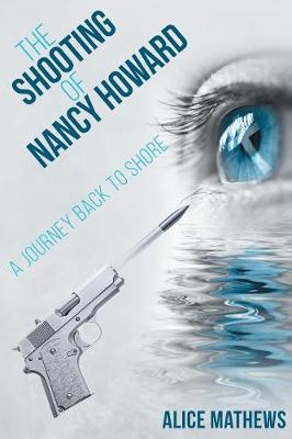 The Shooting of Nancy Howard: A Journey Back to Shore (Paperback)