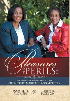Pleasures and Perils: Two Minister's Wives Reflect on Friendship, Marriage and Ministry (Hardback)