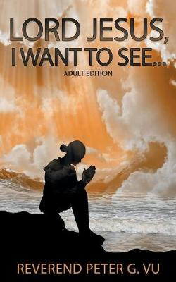 Lord Jesus, I Want to See... (Paperback)