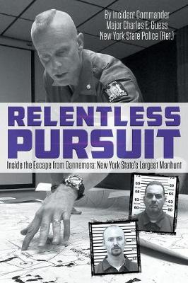 Relentless Pursuit: Inside the Escape from Dannemora New York State's Largest Manhunt (Paperback)