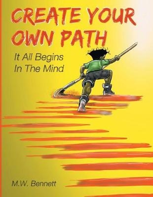Create Your Own Path: It All Begins in the Mind (Paperback)
