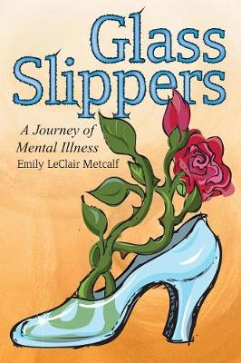 Glass Slippers: A Journey of Mental Illness (Paperback)