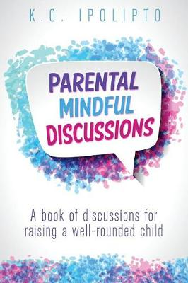 Parental Mindful Discussions: A Book of Discussions for Raising a Well-Rounded Child (Paperback)