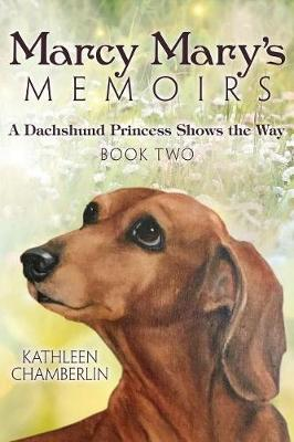 Marcy Mary's Memoirs: A Dachshund Princess Shows the Way: Book Two (Paperback)