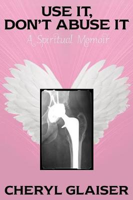 Use It, Don't Abuse It: A Spiritual Memoir (Paperback)