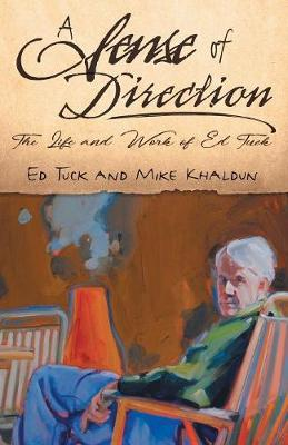 A Sense of Direction: The Life & Work of Ed Tuck (Paperback)