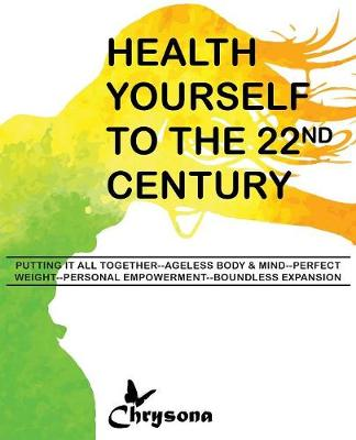 Health Yourself to the 22nd Century (Paperback)