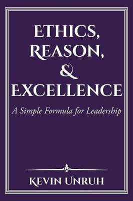 Ethics, Reason, & Excellence: A Simple Formula for Leadership (Paperback)