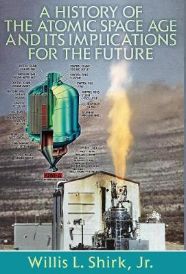 A History of the Atomic Space Age and Its Implications for the Future (Hardback)