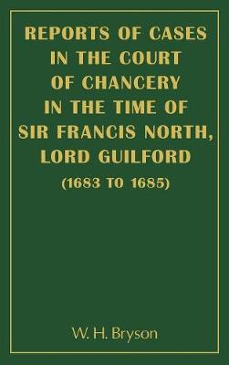 Reports of Cases in the Court of Chancery in the Time of Sir Francis North, Lord Guilford (1683-1685) (Hardback)