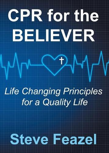 CPR for the Believer: Life Changing Principles for a Quality Life (Paperback)