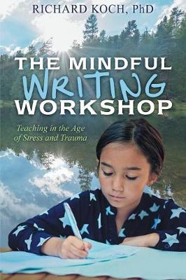 The Mindful Writing Workshop: Teaching in the Age of Stress and Trauma (Paperback)