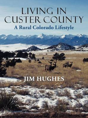 Living in Custer County: A Rural Colorado Lifestyle (Hardback)