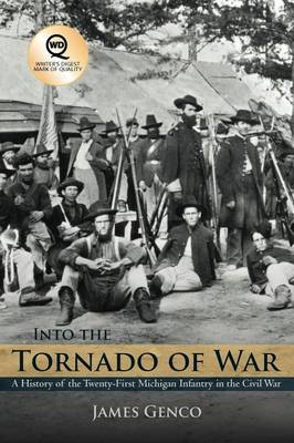 Into the Tornado of War: A History of the Twenty-First Michigan Infantry in the Civil War (Paperback)