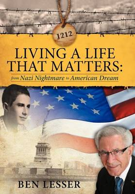 Living a Life That Matters: From Nazi Nightmare to American Dream (Hardback)