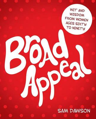 Broad Appeal: Wit and Wisdom from Women Ages Sixty to Ninety (Paperback)