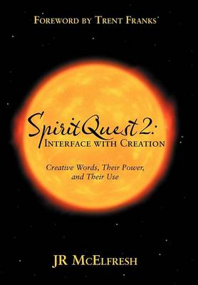 Spiritquest 2: Interface with Creation: Creative Words, Their Power, and Their Use (Hardback)