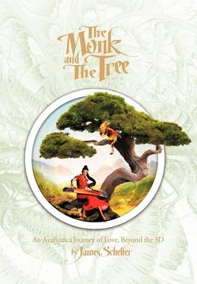 The Monk and the Tree: An Ayahuasca Journey of Love Beyond the 3D (Hardback)