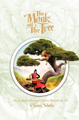 The Monk and the Tree: An Ayahuasca Journey of Love Beyond the 3D (Paperback)