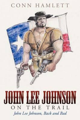 John Lee Johnson on the Trail: John Lee Johnson, Back and Bad (Paperback)