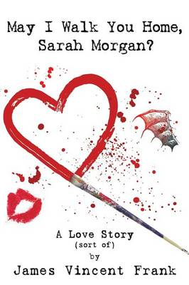 May I Walk You Home, Sarah Morgan?: A Love Story (Sort Of) (Paperback)