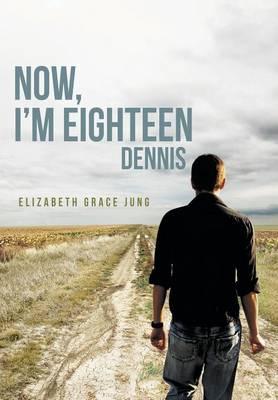 Now, I'm Eighteen: Dennis (Hardback)