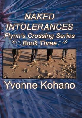 Naked Intolerances: Flynn's Crossing Series Book Three (Hardback)
