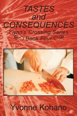 Tastes and Consequences: Flynn's Crossing Series, Book Four (Paperback)