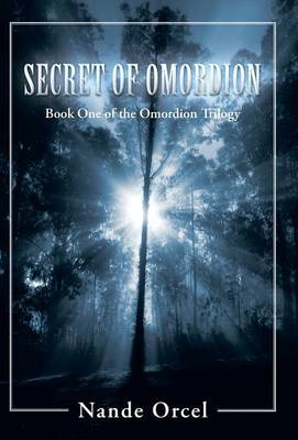 Secret of Omordion: Book One of the Omordion Trilogy (Hardback)