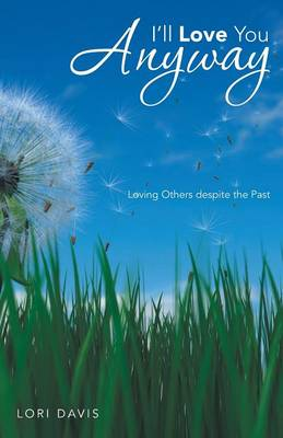 I'll Love You Anyway: Loving Others Despite the Past (Paperback)