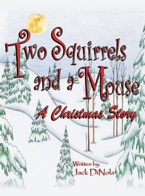 Two Squirrels and a Mouse: A Christmas Story (Hardback)
