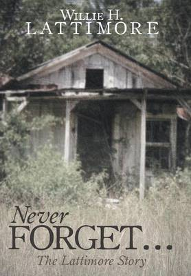 Never Forget ...: The Lattimore Story (Hardback)