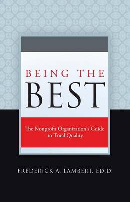 Being the Best: The Nonprofit Organization's Guide to Total Quality (Paperback)