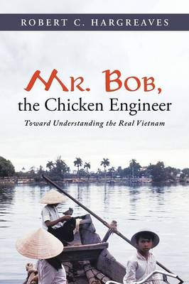 Mr. Bob, the Chicken Engineer: Toward Understanding the Real Vietnam (Paperback)