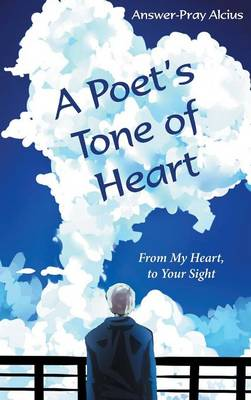 A Poet's Tone of Heart: From My Heart, to Your Sight (Hardback)