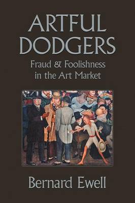 Artful Dodgers: Fraud & Foolishness in the Art Market (Paperback)