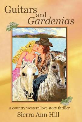 Guitars and Gardenias: A Country Western Love Story Thriller (Hardback)