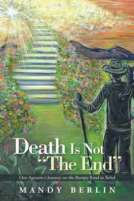 Death Is Not the End: One Agnostic's Journey on the Bumpy Road to Belief (Paperback)