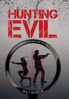 Hunting Evil: A Wolfe Adventure Novel (Hardback)