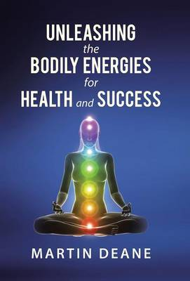 Unleashing the Bodily Energies for Health and Success (Hardback)