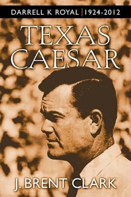 Texas Caesar: Darrell K Royal 1924-2012 (Paperback)