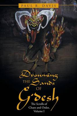 Drowning the Sands of G'Desh: The Scrolls of Chaos and Order, Volume I (Paperback)