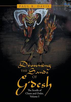 Drowning the Sands of G'Desh: The Scrolls of Chaos and Order, Volume I (Hardback)