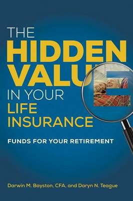 The Hidden Value in Your Life Insurance: Funds for Your Retirement (Paperback)