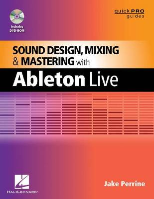 Sound Design, Mixing and Mastering with Ableton Live (Paperback)