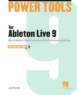 Power Tools for Ableton Live 9: Master Ableton's Music Production and Live Performance Application - Power Tools