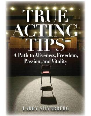 True Acting Tips: A Path to Aliveness, Freedom, Passion, and Vitality (Paperback)