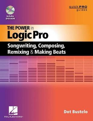 The Power in Logic Pro: Songwriting, Composing, Remixing, and Making Beats - Quick Pro Guides