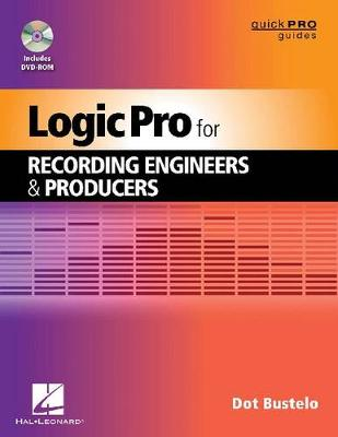 Logic Pro for Recording Engineers and Producers - Quick Pro Guides